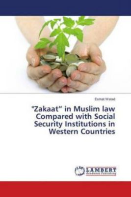 Zakaat in Muslim law Compared with Social Security Institutions in Western Countries, Esmat Watad