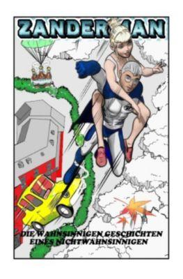 Zanderman: Die wahnsinnigen Geschichten eines Nichtwahnsinnigen - Ronald Ronny Zander pdf epub