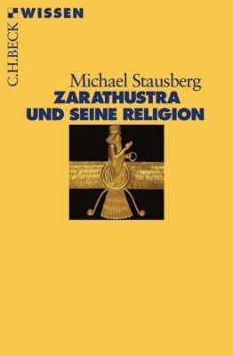 Zarathustra und seine Religion - Michael Stausberg |