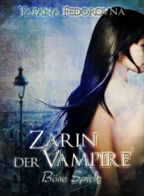 Zarin der Vampire: Zarin der Vampire. Böse Spiele: Der Zar und selbst Russland können fallen, das Haus Romanow ist jedoch unsterblich, Tatana Fedorovna