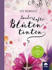 Zauberhafte Blütentinten - Silke Rosenbüchler |