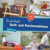 Zauberhafte Quilt- und Patchworkideen - Constanze Derham |
