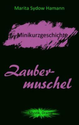 Zaubermuschel - Minikurzgeschichte, Marita Sydow Hamann