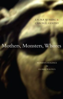 Zed Books: Mothers, Monsters, Whores, Laura Sjoberg, Caron E. Gentry