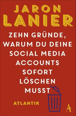 Zehn Gründe, warum du deine Social Media Accounts sofort löschen musst - Jaron Lanier |