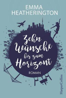Zehn Wünsche bis zum Horizont - Emma Heatherington  