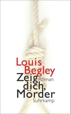 Zeig dich, Mörder - Louis Begley  