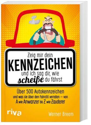 Zeig mir dein Kennzeichen und ich sag dir, wie scheiße du fährst - Werner Breem |