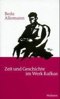 Zeit und Geschichte im Werk Kafkas, Beda Allemann