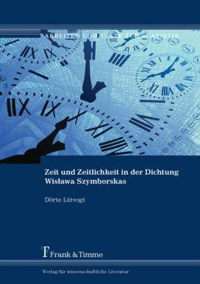 Zeit und Zeitlichkeit in der Dichtung Wis?awa Szymborskas, Dörte Lütvogt