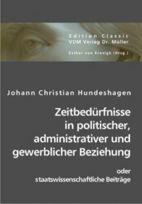 Zeitbedürfnisse in politischer, administrativer und gewerblicher Beziehung, Johann Ch. Hundeshagen