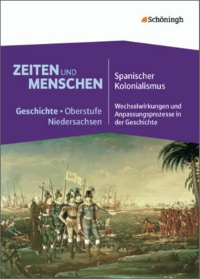 Zeiten und Menschen - Geschichte Oberstufe in Niedersachsen: Bd.2 Spanischer Kolonialismus - Wechselwirkungen und Anpassungsprozesse in der Geschichte
