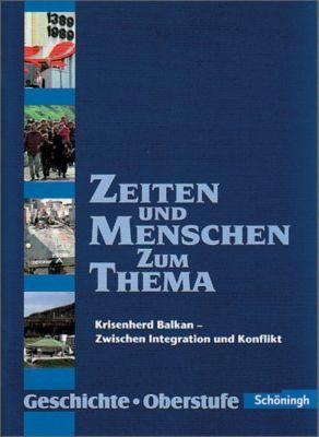 Zeiten und Menschen zum Thema: Krisenherd Balkan - Zwischen Integration und Konflikt