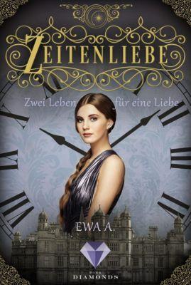 Zeitenliebe: Zeitenliebe: Zwei Leben für eine Liebe (Band 3), Ewa A.