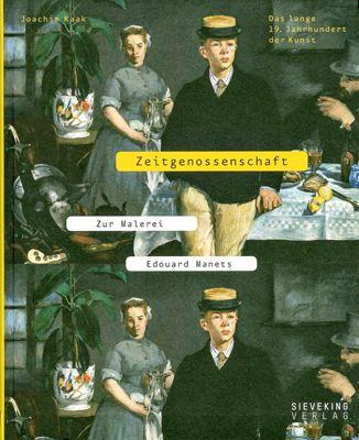 Zeitgenossenschaft. Zur Malerei Edouard Manets - Joachim Kaak |