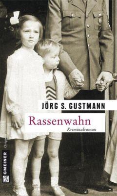 Zeitgeschichtliche Kriminalromane im GMEINER-Verlag: Rassenwahn, Jörg Gustmann
