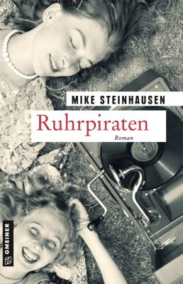Zeitgeschichtliche Kriminalromane im GMEINER-Verlag: Ruhrpiraten, Mike Steinhausen