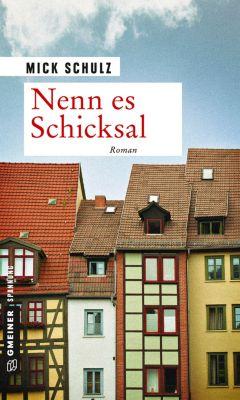 Zeitgeschichtliche Kriminalromane im GMEINER-Verlag: Nenn es Schicksal, Mick Schulz