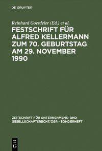 Zeitschrift fur Unternehmens- und Gesellschaftsrecht/ZGR - Sonderheft: Festschrift fur Alfred Kellermann zum 70. Geburtstag am 29. November 1990