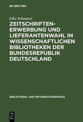 Zeitschriftenerwerbung und Lieferantenwahl in wissenschaftlichen Bibliotheken der Bundesrepublik Deutschland, Eike Schmüser