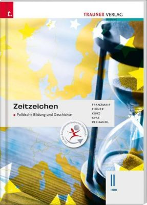 Zeitzeichen - Politische Bildung und Geschichte II HAK, Heinz Franzmair, Michael Eigner, Michael Kurz, Armin Kvas, Rudolf Rebhandl
