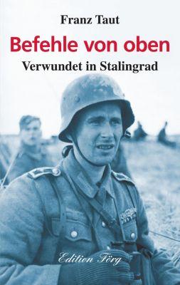 Zeitzeugen: Befehle von oben - Verwundet in Stalingrad, Franz Taut