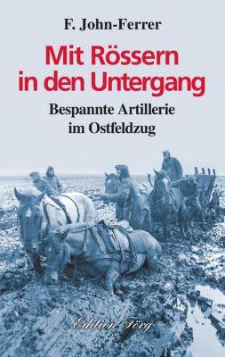 Zeitzeugen: Mit Rössern in den Untergang - Bespannte Artillerie im Ostfeldzug, F. John-Ferrer
