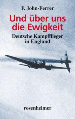 Zeitzeugen: Und über uns die Ewigkeit - Deutsche Kampfflieger in England, F. John-Ferrer
