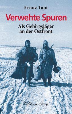 Zeitzeugen: Verwehte Spuren - Als Gebirgsjäger an der Ostfront, Franz Taut