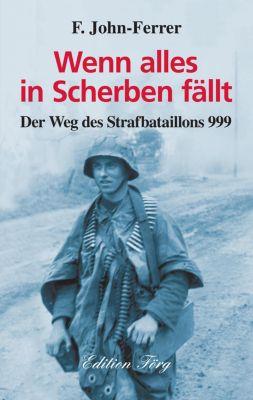 Zeitzeugen: Wenn alles in Scherben fällt - Der Weg des Strafbataillons 999, F. John-Ferrer
