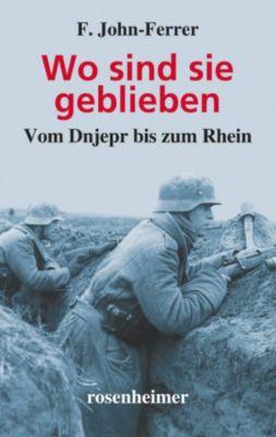 Zeitzeugen: Wo sind sie geblieben - Vom Dnjepr bis zum Rhein, F. John-Ferrer