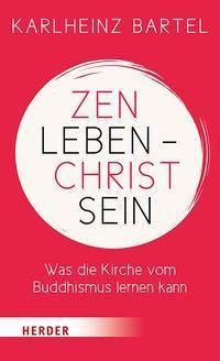 Zen leben - Christ sein - Karlheinz Bartel pdf epub