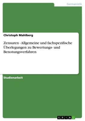 Zensuren - Allgemeine und fachspezifische Überlegungen zu Bewertungs- und Benotungsverfahren, Christoph Mahlberg