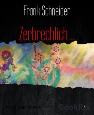 Zerbrechlich..., Frank Schneider