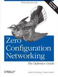 Zero Configuration Networking: The Definitive Guide, Stuart Cheshire, Daniel H Steinberg