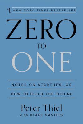 Zero To One, Peter Thiel, Blake Masters