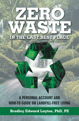 Zero Waste in the Last Best Place, Bradley Edward Layton PhD PE