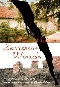 Zerrissene Wurzeln - Hans Kaiser |