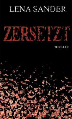 Zersetzt - Thriller, Lena Sander