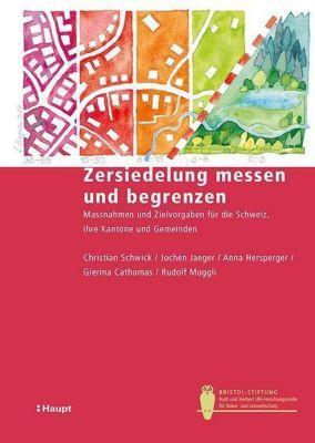 Zersiedelung messen und begrenzen, Christian Schwick, Jochen Jaeger, Anna Hersperger, Gierina Cathomas, Rudolf Muggli