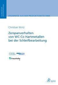 Zerspanverhalten von WC-Co Hartmetallen bei der Schleifbearbeitung, Christian Wirtz