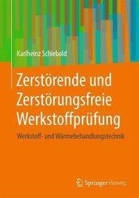 Zerstörende und Zerstörungsfreie Werkstoffprüfung, Karlheinz Schiebold