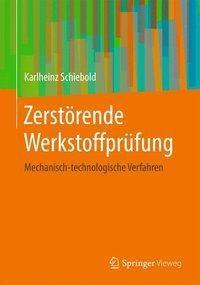 Zerstörende Werkstoffprüfung - Mechanisch-technologische Verfahren, Karlheinz Schiebold