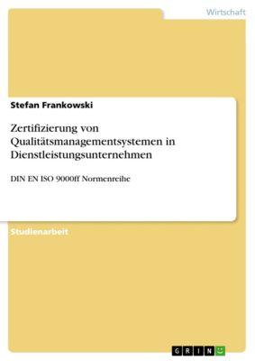 Zertifizierung von Qualitätsmanagementsystemen  in Dienstleistungsunternehmen, Stefan Frankowski