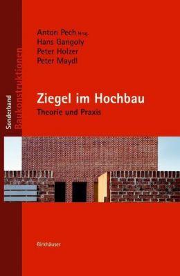 Ziegel im Hochbau, Anton Pech, Hans Gangoly, Peter Holzer, Peter Maydl