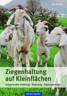 Ziegenhaltung auf Kleinflächen - Axel Gutjahr |