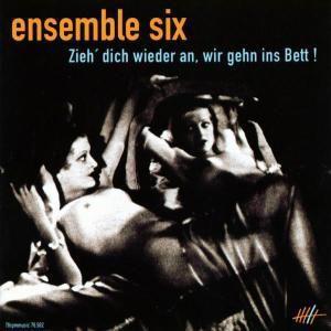 Zieh' Dich Wieder An,Wir Gehn, Ensemble Six