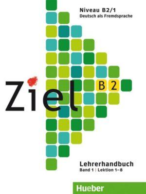 Ziel B2: Bd.1 Lehrerhandbuch, Roland Fischer, Anja Schümann, Sandra Evans, Rosa-Maria Dallapiazza, Angela Kilimann, Maresa Winkler