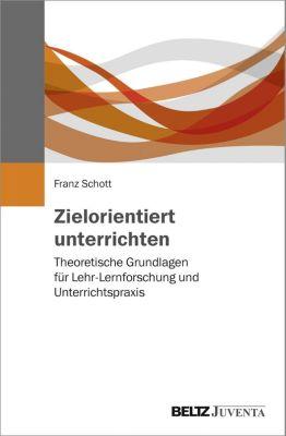 Zielorientiert unterrichten - Franz Schott |