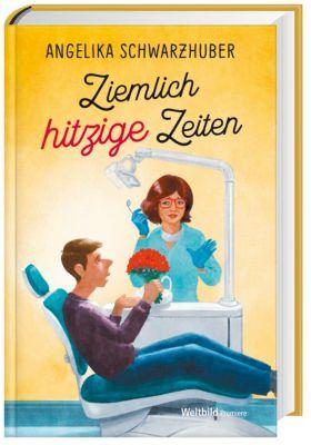 Ziemlich hitzige Zeiten - Angelika Schwarzhuber |